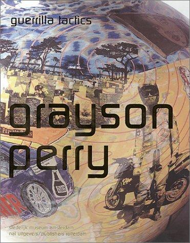 Grayson Perry - Guerrilla Tactics: (2002) Stedelijk Museum Amsterdam. NAi(010) Publishers, Rotterdam, Netherlands